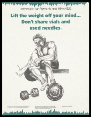 view A weight-lifter sits on a bench with his weights at his side as someone offers him a steroid injection; a warning not to share vials and used needles for steroids; advertisement for The Steroid Project as part of the Kingston AIDS Project funded by the National AIDS Strategy, Health Canada. Colour lithograph by Alice Whissell.