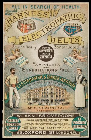 "view Advert for Harness' ""Electropathic Belts"" which helps weak backs, cures debilities, hysteria, nervousness, sleeplessness, rheumatism, sciatica, lumbago, torpid liver and kindred ailments. Available from The Medical Battery Co. Ltd. 52 Oxford Street, London."