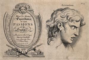 view Frontispiece to an English edition of Charles Le Brun's 'Expressions of the passions of the soul' (left); a face expressing attention. Engraving, c. 1760, after C. Le Brun.