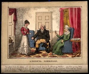 view A misunderstanding between a doctor his patient and her daughter. Coloured etching by C. Williams, 1823.