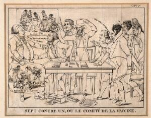 view Seven members of the French committee on vaccination rail against Tapp, who resists the new discovery. Line engraving, c. 1800.