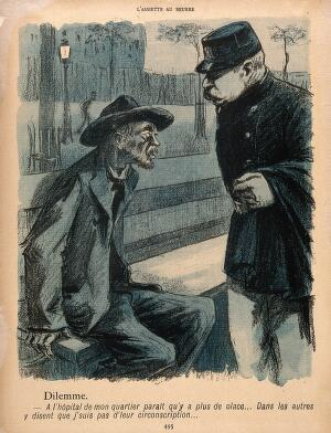 view A man on a bench tells a policeman that his local hospital has no room for him, while other hospitals cannot help him because he is not local. Colour photomechanical reproduction of a lithograph by N. Dorville, c. 1901.
