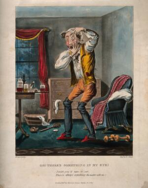 view A hypochondriac with something in his eye. Coloured aquatint by F.C. Hunt after Ego.