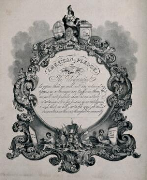 "view The ""American Pledge"" for total abstinence surrounded by an ornate border. Lithograph, c. 1860 (?)."