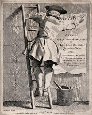 view A man is standing on a ladder, with a pot of paste on the ground as he sticks a poster to the wall. Etching by the Comte de Caylus and E. Fessard, 1742, after E. Bouchardon.