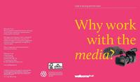 view Why work with the media? : guide to working with the media.