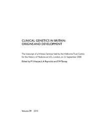 view Clinical genetics in Britain : origins and development : the transcript of a Witness Seminar held by the Wellcome Trust Centre for the History of Medicine at UCL, London, on 23 September 2008 / edited by  P.S. Harper, L.A. Reynolds and E.M. Tansey.