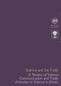 view Science and the public : a review of science communication and public attitudes to science in Britain / a joint report by the Office of Science and Technology and the Wellcome Trust.