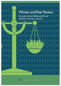 view Women and peer review : an audit of the Wellcome Trust's decision-making on grants / by Jonathan Grant and Lawrence Low.