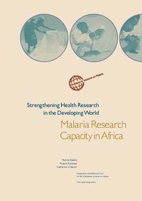view Strengthening health research in the developing world : malaria research capacity in Africa / Pauline Beattie, Melanie Renshaw, Catherine S. Davies ; prepared by the Wellcome Trust for the Multilateral Inititative on Malaria.