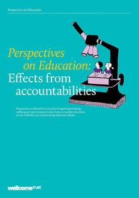 view Perspectives on education : effects from accountabilities / Wellcome Trust.