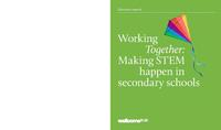 view Working together : making STEM happen in secondary schools / Wellcome Trust.