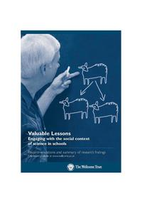 view Valuable lessons : engaging with the social context of science in schools : recommendations and summary of research findings : full report available at www.wellcome.ac.uk / Wellcome Trust.