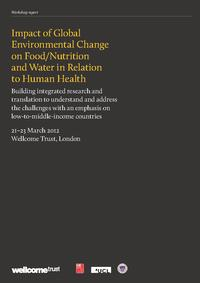 view Impact of Global Environmental Change on Food/Nutrition and Water in Relation to Human Health : Building integrated research and translation to understand and address the challenges with an emphasis on low-to-middle-income countries : 21–23 March 2012 / Wellcome Trust, London.