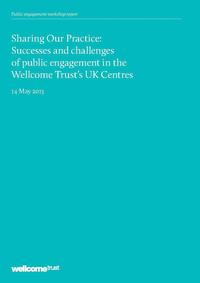 view Sharing our practice : successes and challenges of public engagement in the Wellcome Trust's UK Centres / Wellcome Trust.