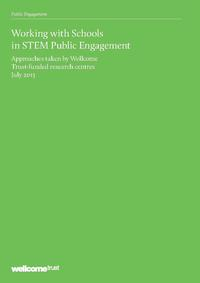 view Working with Schools in STEM Public Engagement : approaches taken by Wellcome Trust-funded research centres : July 2013.