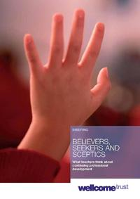 view Believers, Seekers and Sceptics : what teachers think about continuing professional development : briefing / Wellcome Trust.