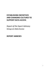 view Establishing incentives and changing cultures to support data access : report of the Expert Advisory Group on Data Access : report annexes.