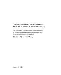 view The development of narrative practices in medicine c.1960 - c.2000 : the transcript of a witness seminar held by the History of Modern Biomedicine Research Group, Queen Mary, University of London, on 18th June 2013 / edited by E M Jones and E M Tansey.