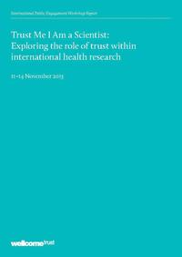 view Trust Me I Am a Scientist : Exploring the role of trust within international health research / Clodagh Miskelly and Robin Vincent.