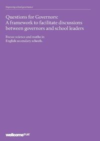 view Questions for Governors : a framework to facilitate discussions between governors and school leaders : focus: science and maths in English secondary schools / Wellcome Trust.