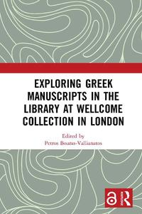 view Exploring Greek manuscripts in the Library at Wellcome Collection in London / edited by Petros Bouras-Vallianatos.