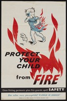 """view Protect your child from fire : close fitting garments plus fire guards spell safety : see also our pamphlet """"A child in danger"""" / Fire Offices' Committee, Fire Protection Association, London."""