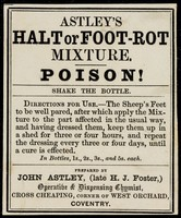 view Astley's halt or foot-rot mixture : poison!... / prepared by John Astley, (late H.J. Foster)