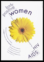 view A sunflower representing the group Body Positive for women living with or affected by HIV and AIDS. Colour lithograph.
