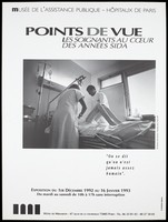 """view A doctor and nurse tending an AIDS patient in a hospital bed, a photograph by Pierre Michaud representing an advertisement for an exhibition entitled: """"Views: caregivers at the heart of the AIDS years"""" at the Hôtel de Miramon from 1st December [World AIDS Day] 1992 to 16th January 1993 by the Musée de l'Assistance Publique - Hôpitaux de Paris. Lithograph."""