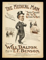 view The medical man : they called me in to attend him / written and composed by Fred W. Leigh ; sung by Will Dalton ; also by T.F. Benson.