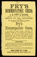 view Fry's homoeopathic cocoa : manufactured by J.S. Fry & Sons, Bristol, and 252 City Road, London, chocolate and cocoa manufacturers by appointment to the Queen and Prince of Wales / Joseph Storrs Fry & Sons.