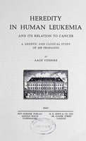 view Heredity in human leukemia and its relation to cancer : a genetic and clinical study of 209 probands / by Aage Videbæk.