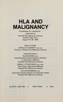 view HLA and malignancy : proceedings of a symposium presented by Roswell Park Memorial Institute, Buffalo, New York, August 19-20, 1976 / editor in chief: Gerald P. Murphy; associate editors: Elias Cohen, John E. Fitzpatrick, David Pressman.