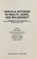 view Non-HLA antigens in health, aging, and malignancy : proceedings of a conference held at Roswell Park Memorial Institute, Buffalo, New York, March 28 and 29, 1983 / editors, Elias Cohen, Dharam P. Singal.