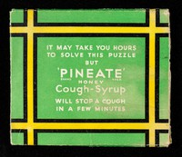 view The perplexing 'Pineate' puzzle : it may take you hours to solve this puzzle but 'Pinenate' honey cough-syrup will stop a cough in a few minutes.