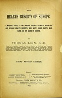view The health resorts of Europe : a medical guide to the mineral springs, climactic, mountain and seaside health resorts, milk, whey, grape, earth, mud, sand and air cures of Europe / by Thomas Linn.