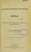view Die gerichtlich-chemische Ermittelung von Giften in Nahrungsmitteln, Luftgemischen, Speiseresten, Körpertheilen, etc / von Georg Dragendorff.