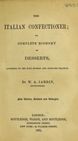 view The Italian confectioner, or, Complete economy of desserts : according to the most modern and approved practice / by W.A. Jarrin.