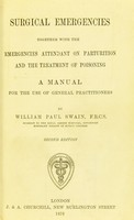 view Surgical emergencies, together with the emergencies attendant on parturition and the treatment of poisoning : a manual for the use of general practitioners / by Paul Swain.