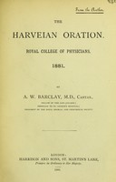 view The Harveian oration : Royal College of Physicians, 1881 / by A.W. Barclay.