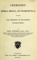view Chemistry : general, medical, and pharmaceutical including the chemistry of the British pharmacopœia / by John Attfield.