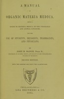 view A manual of organic materia medica : being a guide to materia medica of the vegetable and animal kingdoms for the use of students, druggists, pharmacists, and physicians / by John M. Maisch.