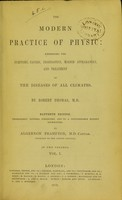 view The modern practice of physic : exhibiting the symptoms, causes, prognostics, morbid appearances, and treatment of the diseases of all climates / by Robert Thomas.