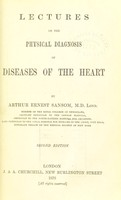 view Lectures on the physical diagnosis of the diseases of the heart / by Arthur Ernest Sansom.