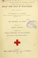 view Help for sick & wounded / by Mm. Moynier and Appia ; translated by John Furley ; ; together with other writings on the subject by officers of Her Majesty's Service.