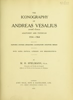 view The iconography of Andreas Vesalius (André Vésale) anatomist and physician, 1514-1564 : paintings-pictures-engravings-illustrations-sculpture-medals, with notes, critical, literary, and bibliographical / by M.H. Spielmann.