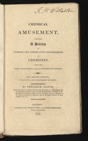 view Chemical amusement, comprising a series of curious and instructive experiments in chemistry. Which are easily performed and unattended by danger / by Fredrick Accum.