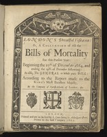 view London's dreadful visitation: or, a collection of all the Bills of Mortality for this present year: beginning the 27th of December 1664 and ending the 19th of December following: as also the general or whole years bill. According to the report made to the King's most excellent Majesty / by the Company of Parish-Clerks of London.