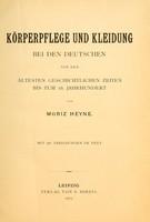 view Körperpflege und Kleidung bei den Deutschen von den ältesten geschichtlichen Zeiten bis zum 16. Jahrhundert / von Moriz Heyne.